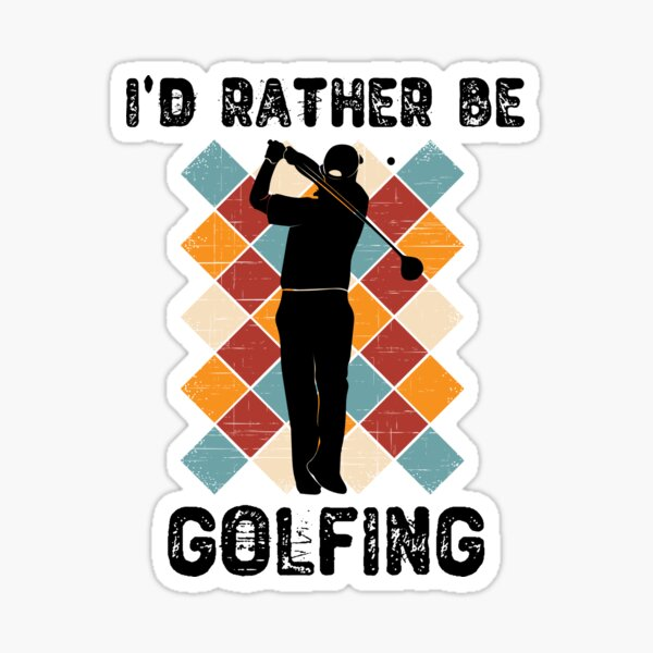 I'd Rather Be Golfing Golf Gift For Men And Boys Sticker