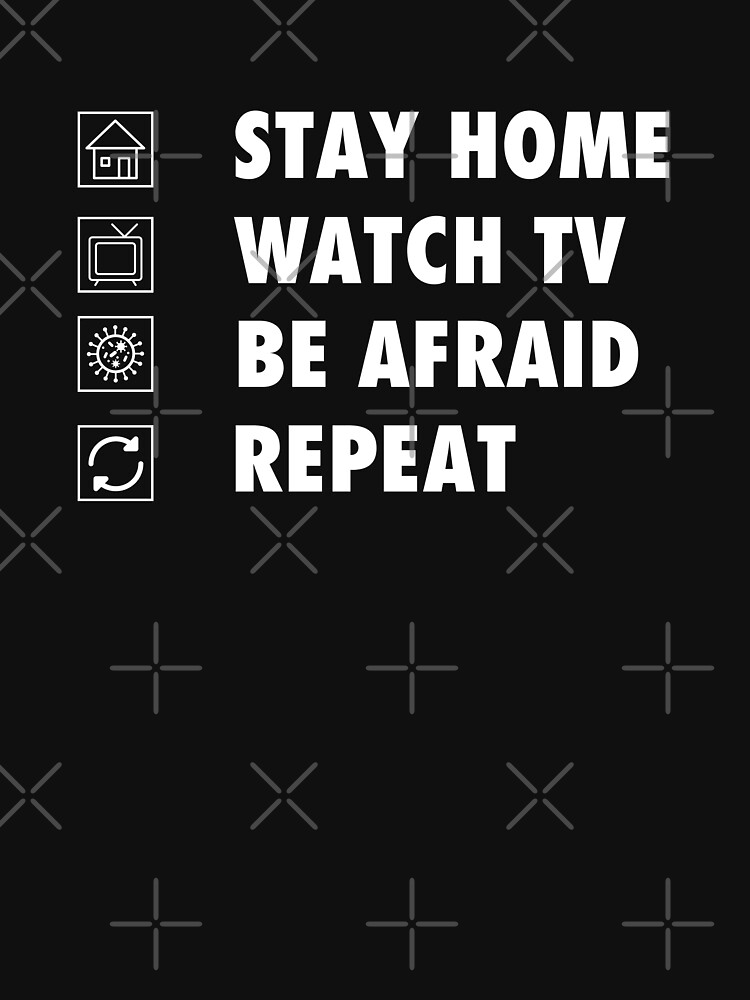 Stay Home, watch tv, be afraid, repeat funny sarcastic  by Tee-Palooza