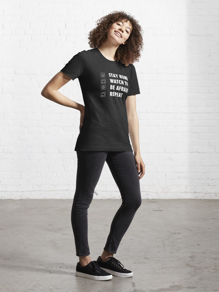 Alternate view of Stay Home, watch tv, be afraid, repeat funny sarcastic  Essential T-Shirt