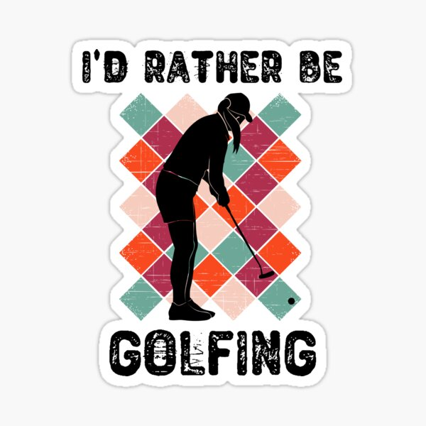 I'd Rather Be Golfing Golf Gift For Women and Girls Sticker