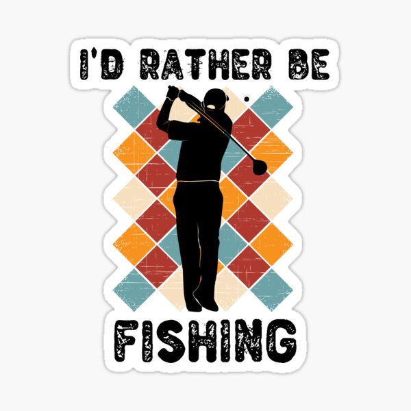 I'd Rather Be Fishing Funny Golf Holiday Gift Sticker