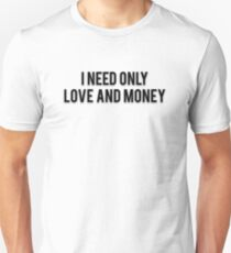 I NEED ONLY LOVE AND MONEY T-Shirt