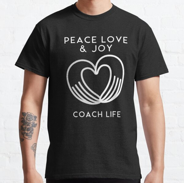 Coach life is peace, love and joy. Health coach. Classic T-Shirt