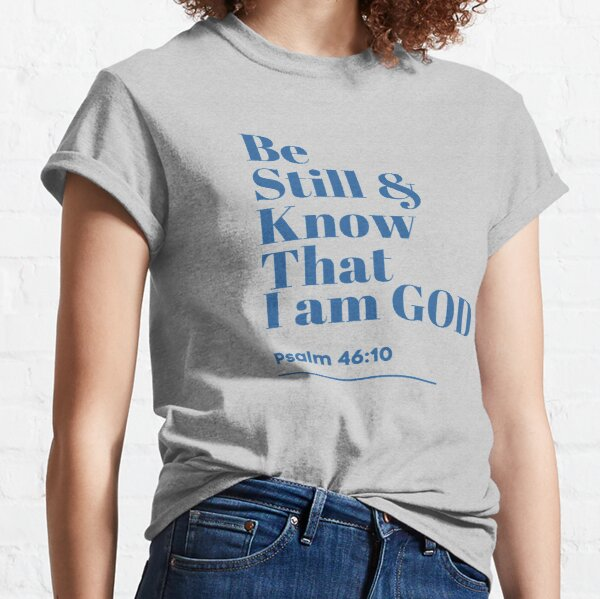 Be Still and Know That I AM GOD Classic T-Shirt