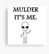 Mulder it's me.  Canvas Print