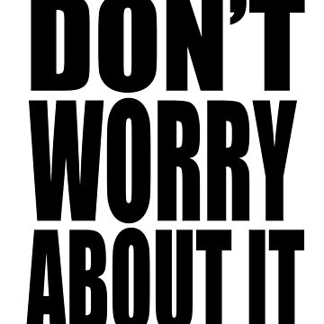 DON'T WORRY ABOUT IT - Light Color Tee by poetologie