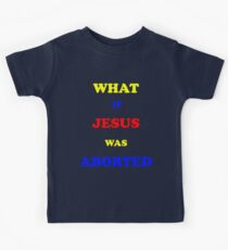 What if Jesus was Aborted  Kids Clothes