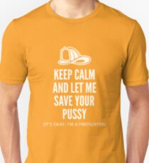 Keep Calm And Let Me Save Your Pussy. It's Okay. I'm A Fireman! Unisex T-Shirt