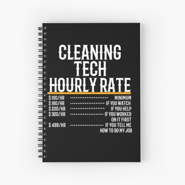 Cleaning Tech Hourly Rate Spiral Notebook