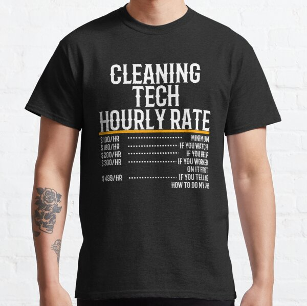 Cleaning Tech Hourly Rate Classic T-Shirt