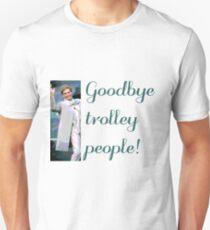 Goodbye trolley people! T-Shirt