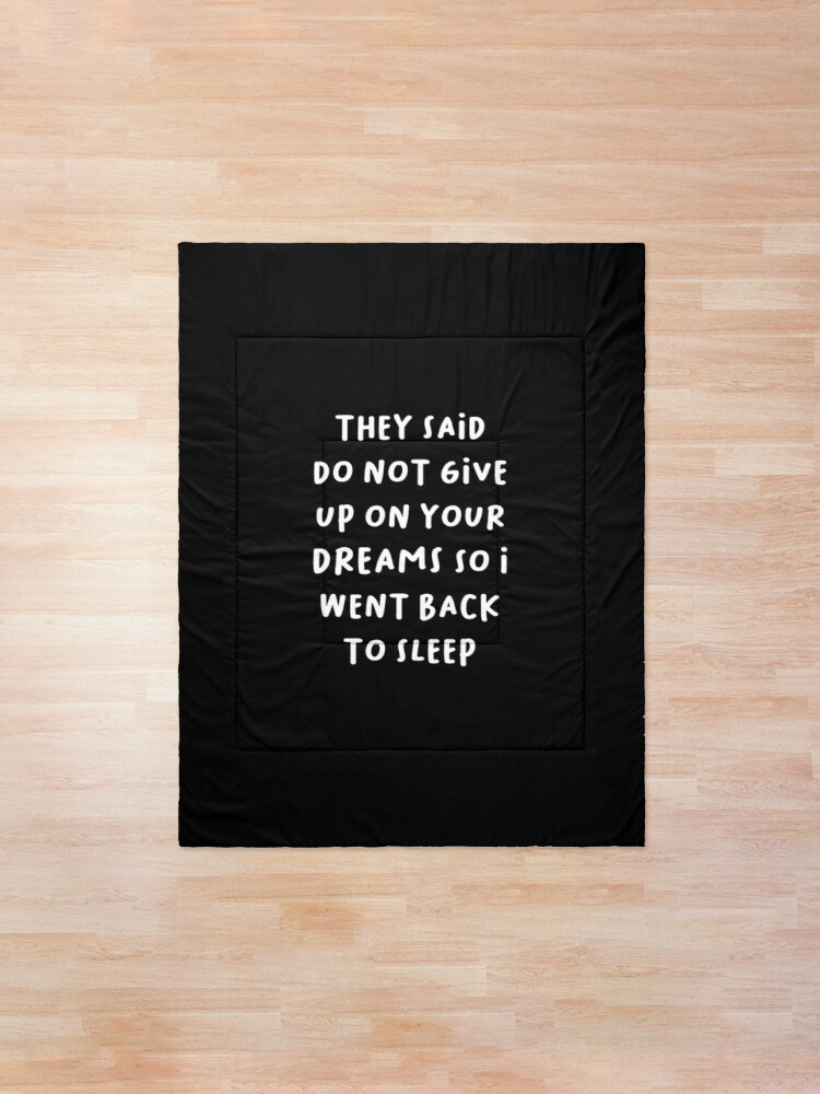 Alternate view of They Said Do Not Give Up On Your Dreams So I Went Back To Sleep Comforter