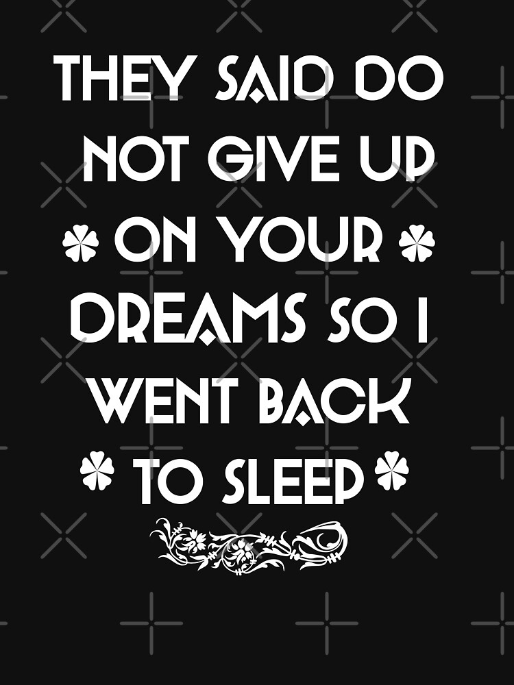 Copy of They Said Do Not Give Up On Your Dreams So I Went Back To Sleep by STRADE