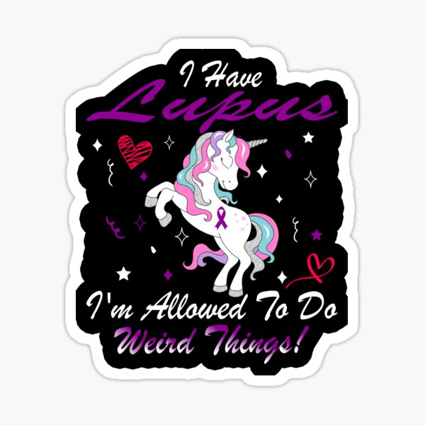 I Have Lupus Im Allowed To Do Weird Things! / Lupus Awareness Gifts Sticker