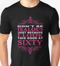 Don't be Jealous just because i look this good at 60 T-Shirt