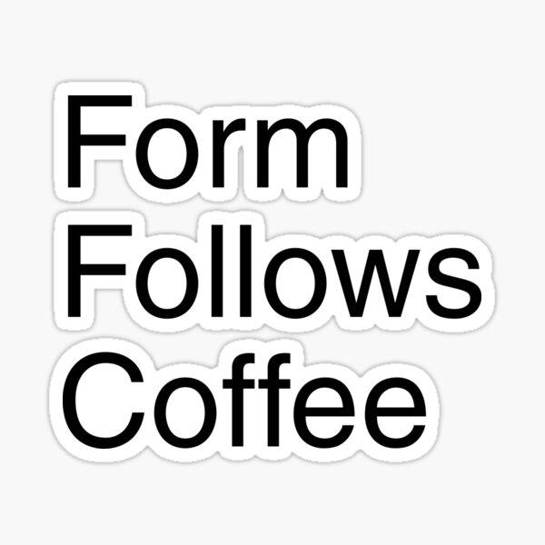 La forme suit le café Sticker