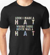 I Made A Hat Unisex T-Shirt