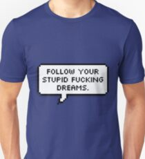Follow Your Stupid Fluffing Dreams Unisex T-Shirt
