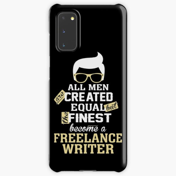 All Men Are Created Equal But The Finest Become A Freelance Writer Samsung Galaxy Snap Case
