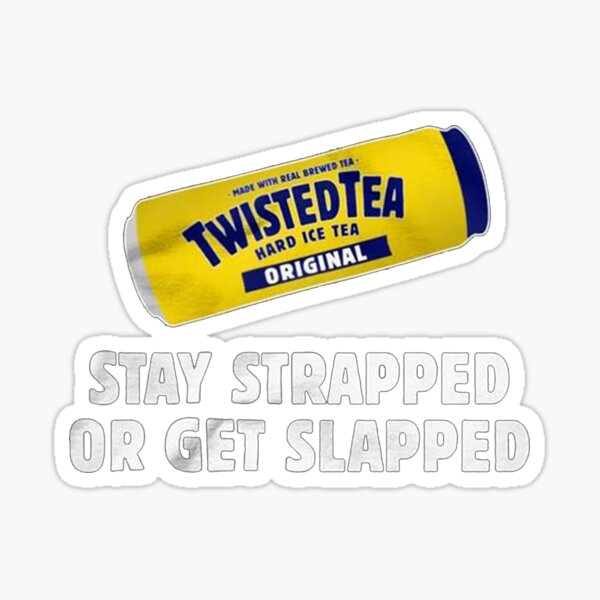 Twisted Tea Stay strapped or get clapped Sticker