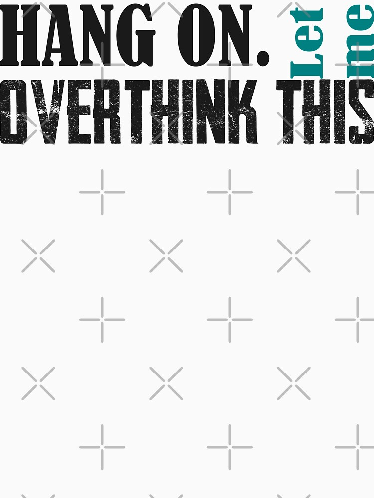 hang on let me overthink this (black) by MickyDeeTees