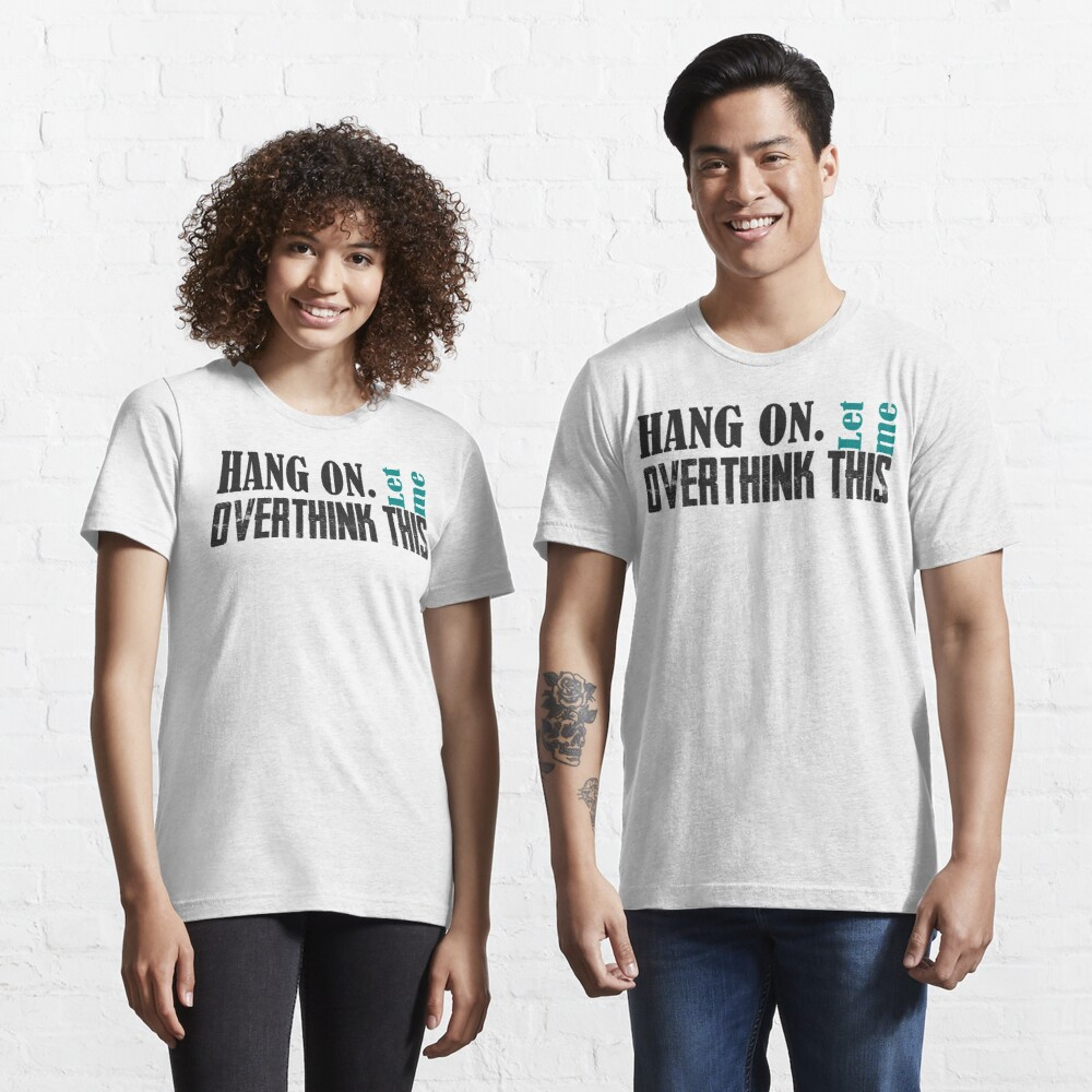 hang on let me overthink this (black) Essential T-Shirt