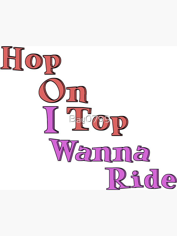 Hop On Top, Wanna Ride - Cardi B WAP Design by Bay0799