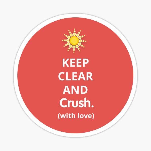Change Happens. Keep Crushing. We Love You.  Sticker
