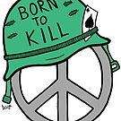Peace Is Born To Kill by Brett Gilbert
