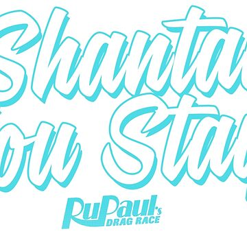 Shantay You Stay - RuPaul's Drag Race by ieuanothomas22