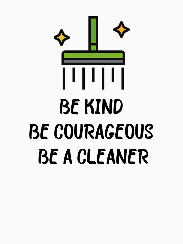 Be Kind Be Courageous Be a Cleaner Housekeeping Janitor Fun by SavvyCleaner