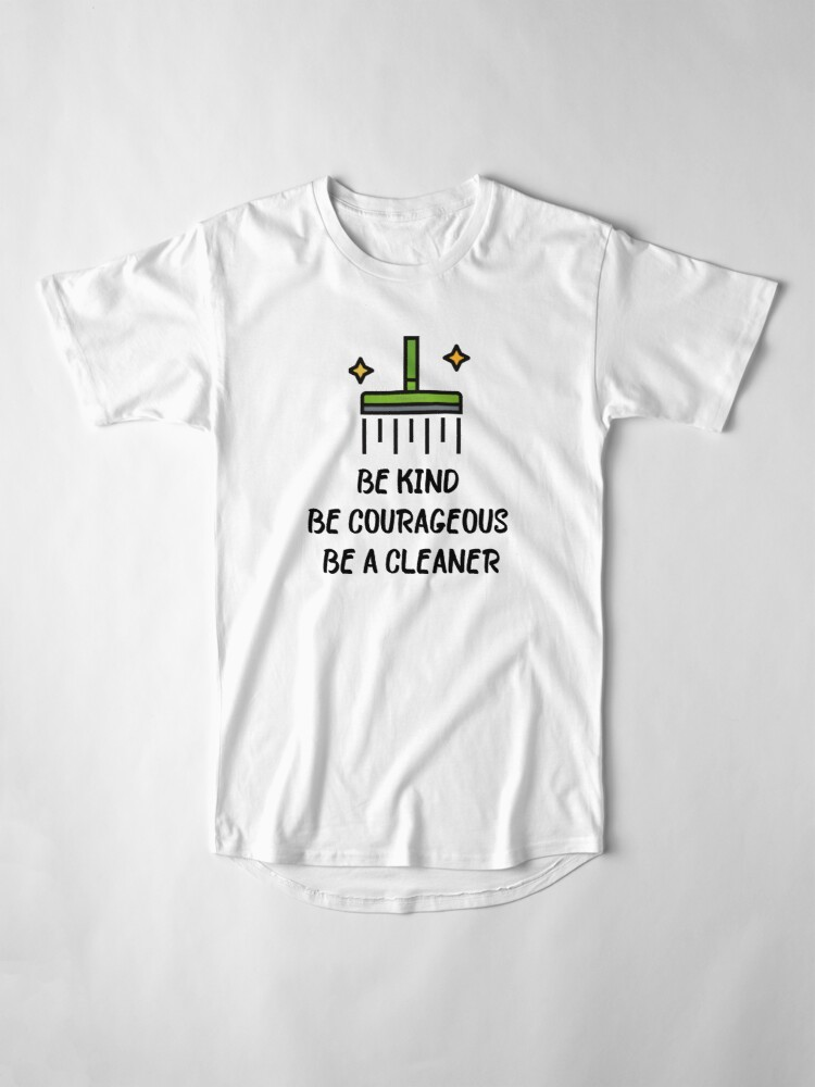 Alternate view of Be Kind Be Courageous Be a Cleaner Housekeeping Janitor Fun Long T-Shirt