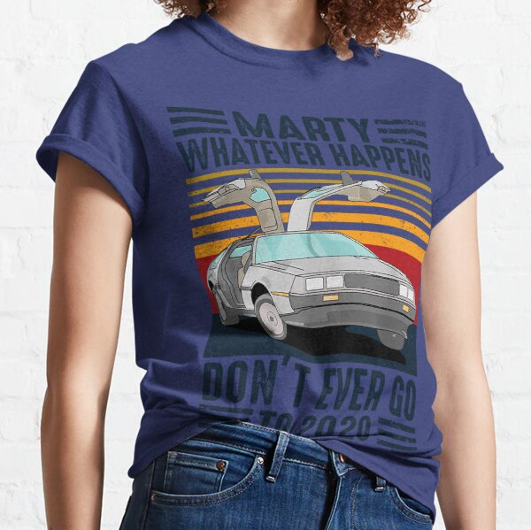 Classic Vintage Marty Whatever Happens Don't Ever Go To 2020 Classic T-Shirt
