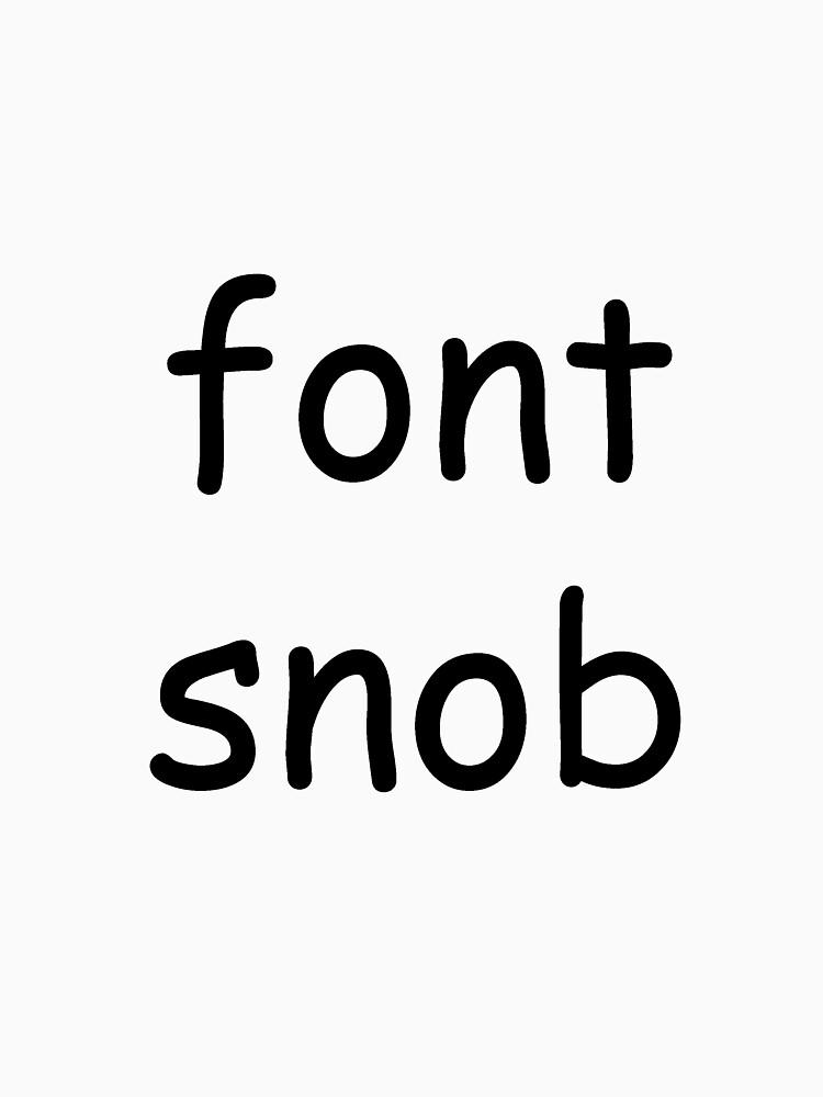 Font Snob by redpenblackpen