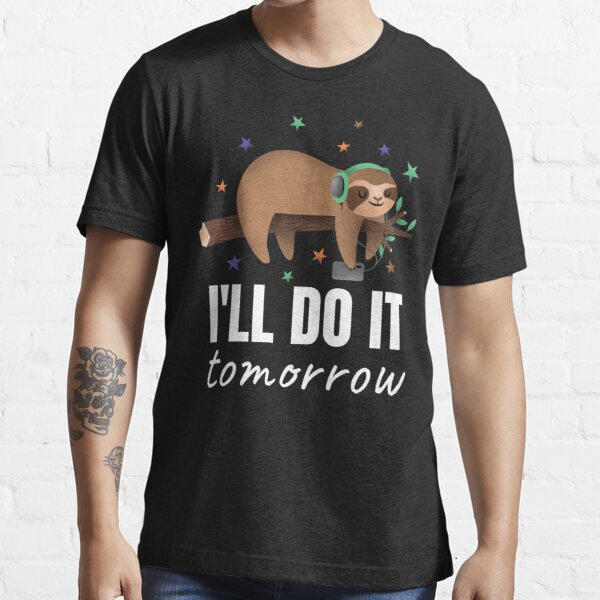 I'll do it tomorrow - Sloth chilling with headphones, Essential T-Shirt