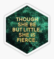 Though she be but little, she is fierce Sticker