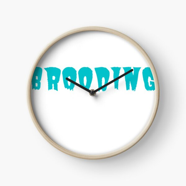 When Brooding Clock