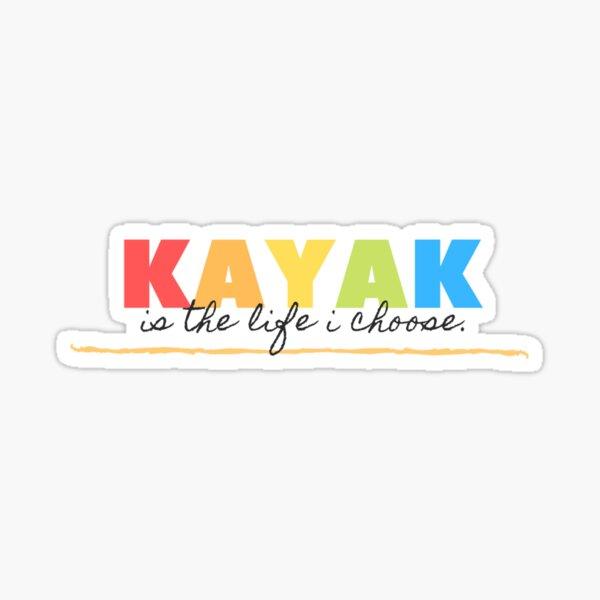 Kayak is the life I Choose Sticker