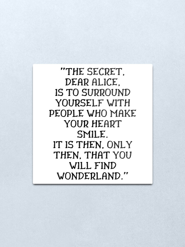 Alternate view of The secret dear Alice is to surround yourself with people who make your heart smile, Alice in Wonderland quote Metal Print