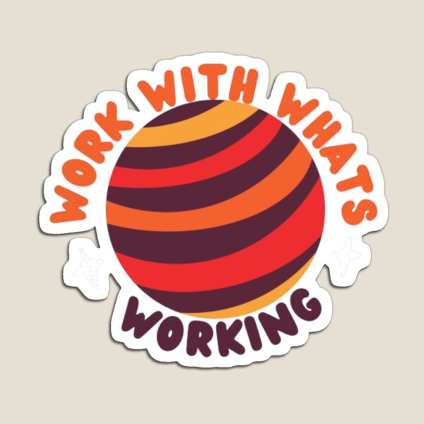 work with whats working Magnet