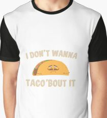 I Don't Wanna Taco'Bout It Graphic T-Shirt