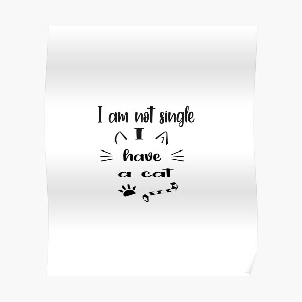 I'm Not Single I Have A Cat Poster