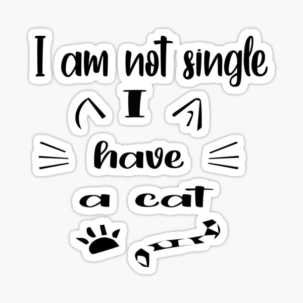 I'm Not Single I Have A Cat Sticker