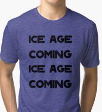 Ice Age Coming -Black Tri-blend T-Shirt