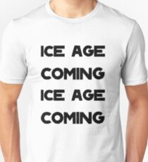 Ice Age Coming -Black Unisex T-Shirt