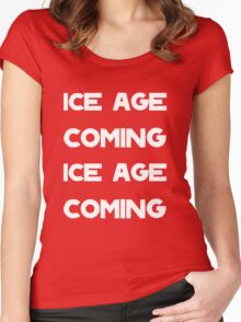 Ice Age Coming -White Women's Fitted Scoop T-Shirt