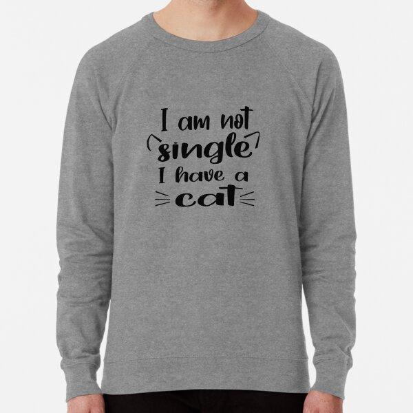 I'm Not Single I Have A Cat Lightweight Sweatshirt