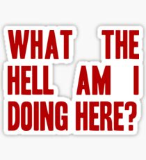 What The Hell Am I Doing Here? -Headline Sticker