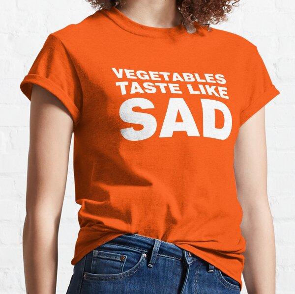 Vegetables Taste Like Sad Classic T-Shirt