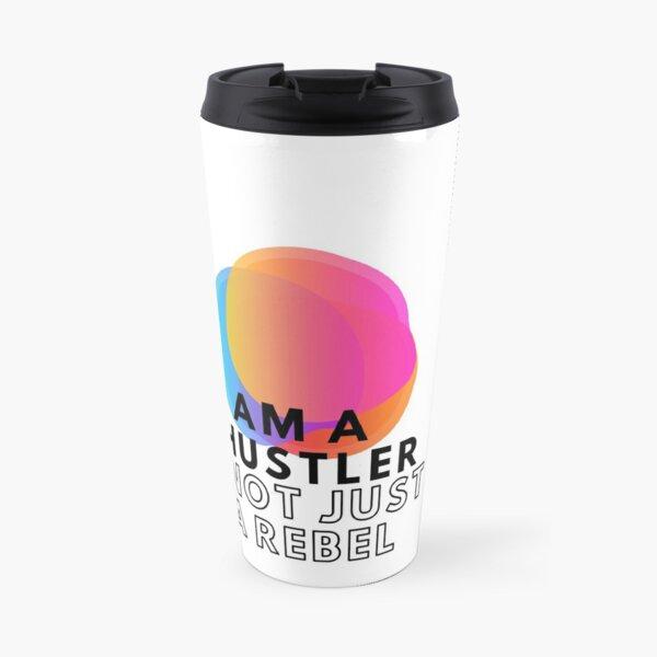 I am a hustler not just a rebel  Travel Mug